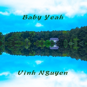 """Baby Yeah"" Audio Single by Vinh Nguyen"